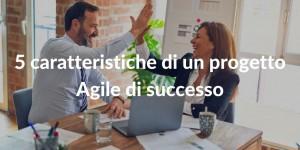 Come fare un progetto Agile di successo