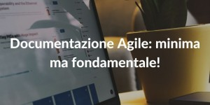 Documentazione Agile minima ma fondamentale