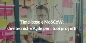 time-boxe e moscow due tecniche agile per i tuoi progetti