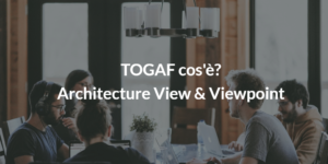 togaf cos'è architecture view & viewpoint