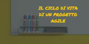 agile project management|ciclo di vita progetto agile