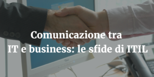 comunicazione IT e business_ITIL