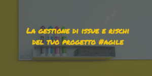 agile project management|gestione rischi issue agile project management
