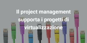 project management e virtualizzazione