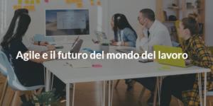 agile e il futuro del mondo del lavoro