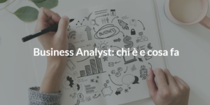 business analyst chi è e cosa fa