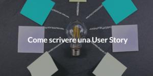 come scrivere una user story