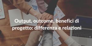 output outcome benefici di progetto