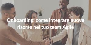onboarding_integrare nuove risorse nel team agile