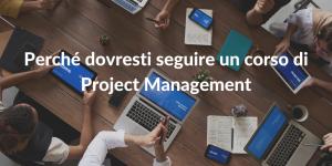 Perché dovresti seguire un corso di Project Management