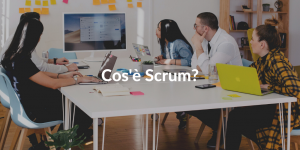 Cos'è Scrum