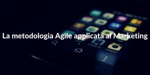 La metodologia Agile applicata al Marketing