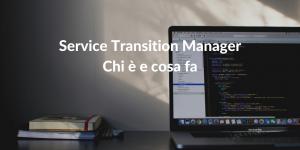 Service Transition Manager: chi è e cosa fa