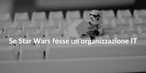 Se Star Wars fosse un'organizzazione IT