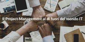 Il Project Management al di fuori del mondo IT