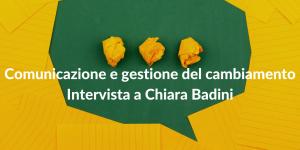 Comunicazione e gestione del cambiamento - Intervista a Chiara Badini
