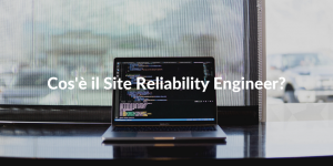 Cos'è il Site Reliability Engineer?