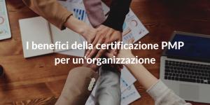 I benefici della certificazione PMP per un'organizzazione