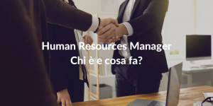 Human Resources Manager - Chi è e cosa fa
