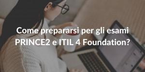Come prepararsi per gli esami PRINCE2 e ITIL 4 Foundation