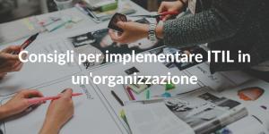 Consigli per implementare ITIL in un'organizzazione