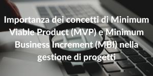 Importanza dei concetti di Minimum Viable Product (MVP) e Minimum Business Increment (MBI) nella gestione di progetti