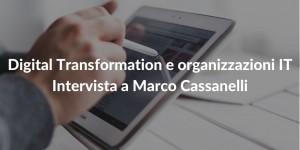 Digital Transformation e organizzazioni IT - Intervista a Marco Cassanelli