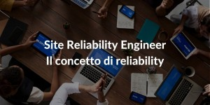 Site Reliability Engineer - Il concetto di reliability