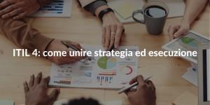 ITIL 4 come unire strategia ed esecuzione