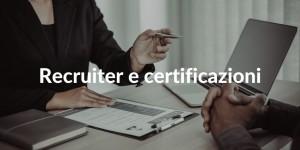 Recruiter e certificazioni come sono valutate le certificazioni in un processo di selezione